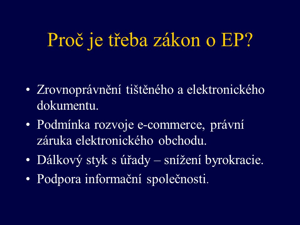 Proč je třeba zákon o EP Zrovnoprávnění tištěného a elektronického dokumentu. Podmínka rozvoje e-commerce, právní záruka elektronického obchodu.