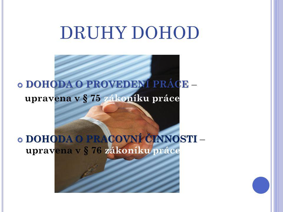 DRUHY DOHOD DOHODA O PROVEDENÍ PRÁCE – upravena v § 75 zákoníku práce