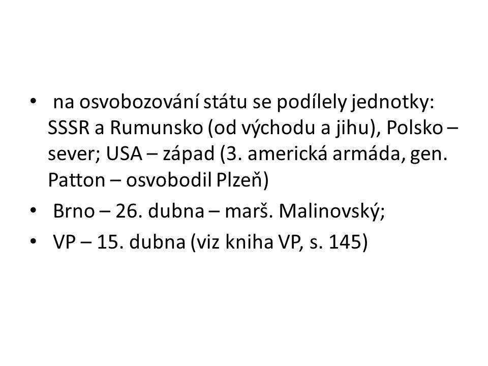 na osvobozování státu se podílely jednotky: SSSR a Rumunsko (od východu a jihu), Polsko – sever; USA – západ (3. americká armáda, gen. Patton – osvobodil Plzeň)