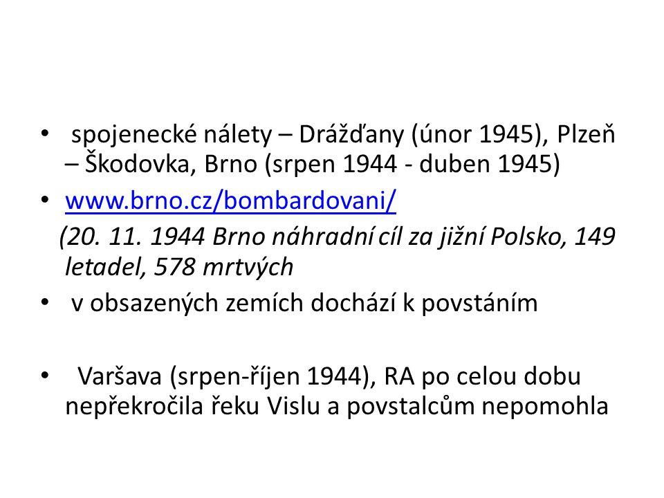 spojenecké nálety – Drážďany (únor 1945), Plzeň – Škodovka, Brno (srpen 1944 - duben 1945)