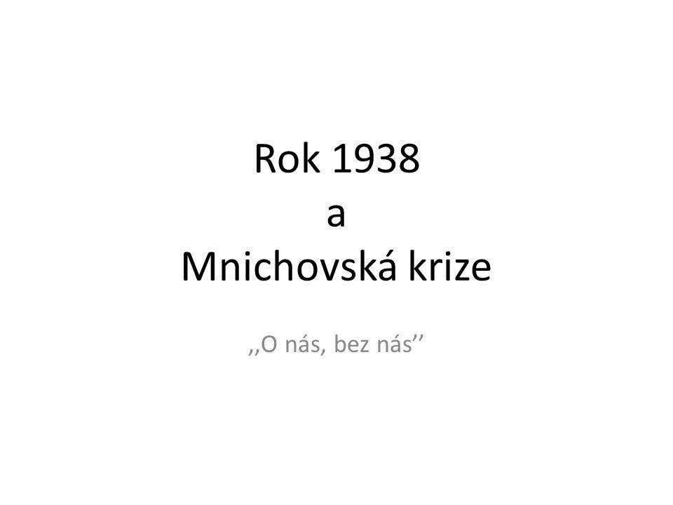 Rok 1938 a Mnichovská krize ,,O nás, bez nás''
