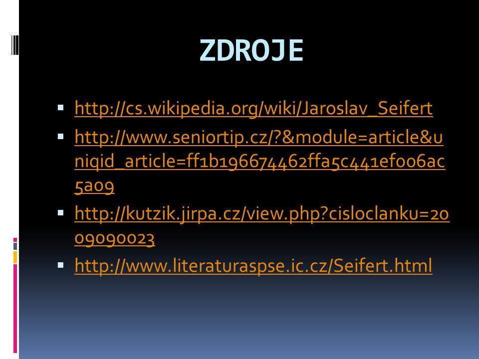 ZDROJE http://cs.wikipedia.org/wiki/Jaroslav_Seifert