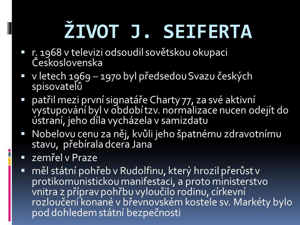 ŽIVOT J. SEIFERTA r. 1968 v televizi odsoudil sovětskou okupaci Československa. v letech 1969 – 1970 byl předsedou Svazu českých spisovatelů.
