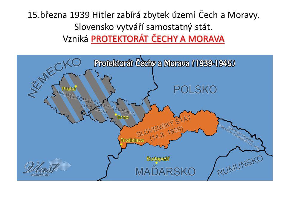 15. března 1939 Hitler zabírá zbytek území Čech a Moravy