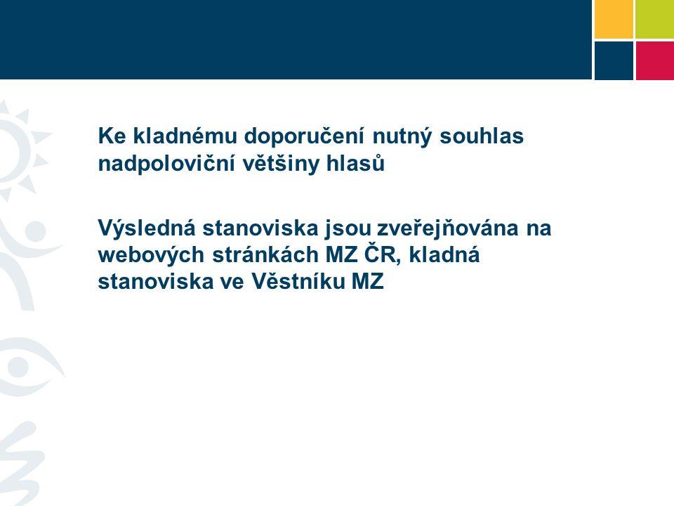 Ke kladnému doporučení nutný souhlas nadpoloviční většiny hlasů Výsledná stanoviska jsou zveřejňována na webových stránkách MZ ČR, kladná stanoviska ve Věstníku MZ