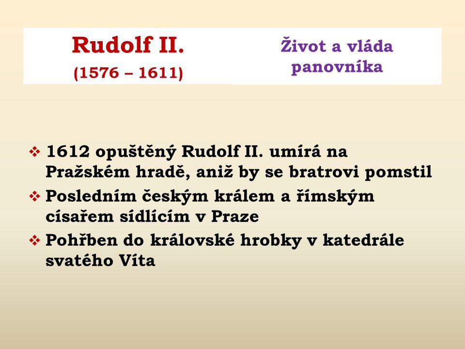 1612 opuštěný Rudolf II. umírá na Pražském hradě, aniž by se bratrovi pomstil