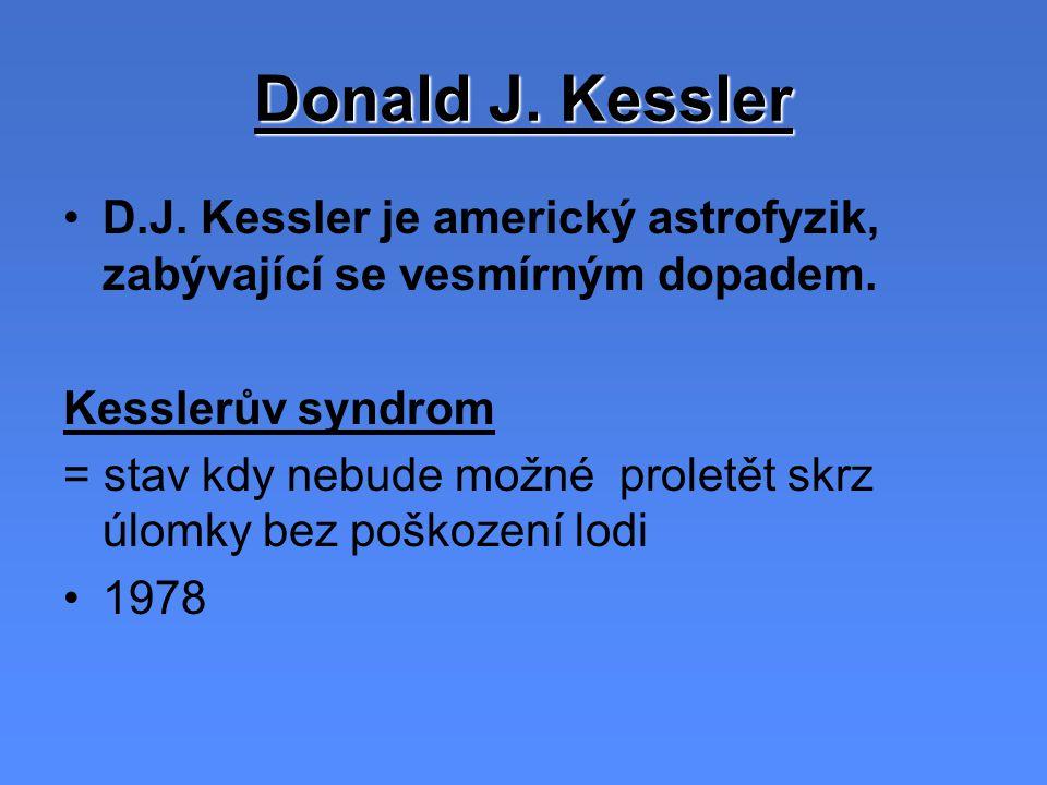 Donald J. Kessler D.J. Kessler je americký astrofyzik, zabývající se vesmírným dopadem. Kesslerův syndrom.