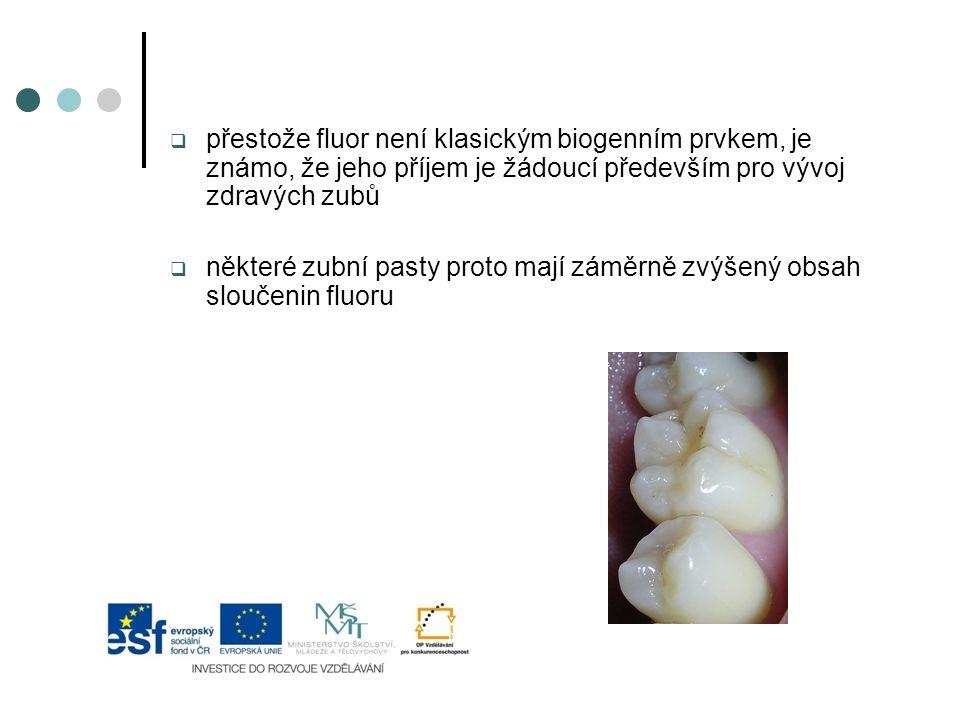 přestože fluor není klasickým biogenním prvkem, je známo, že jeho příjem je žádoucí především pro vývoj zdravých zubů