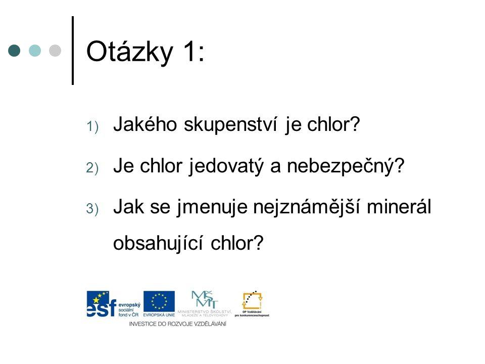 Otázky 1: Jakého skupenství je chlor Je chlor jedovatý a nebezpečný