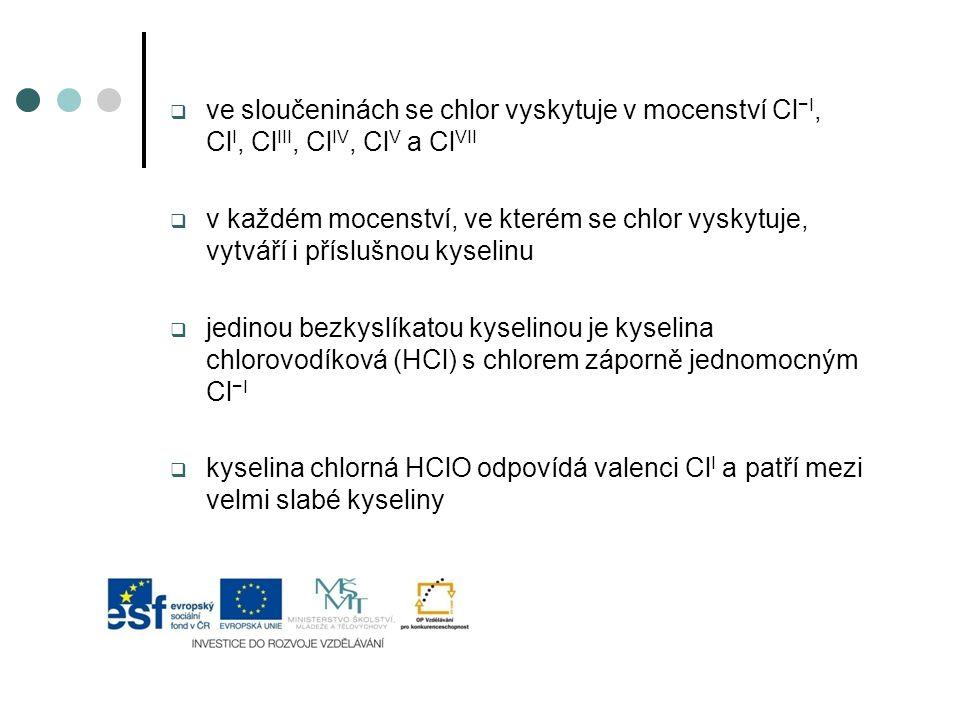 ve sloučeninách se chlor vyskytuje v mocenství Cl−I, ClI, ClIII, ClIV, ClV a ClVII