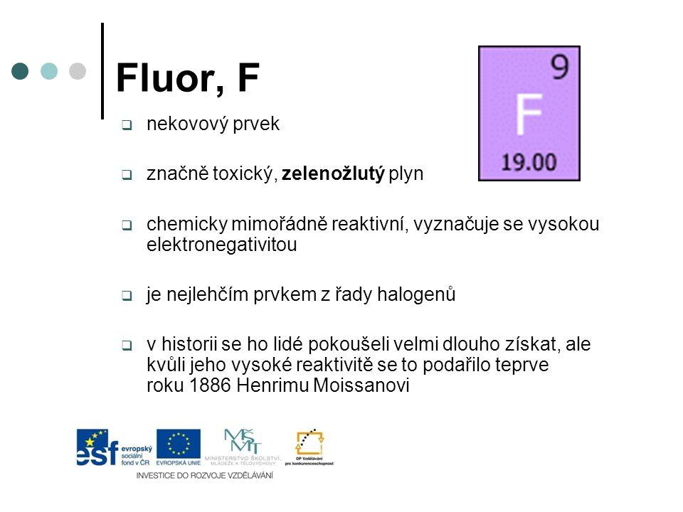 Fluor, F nekovový prvek značně toxický, zelenožlutý plyn
