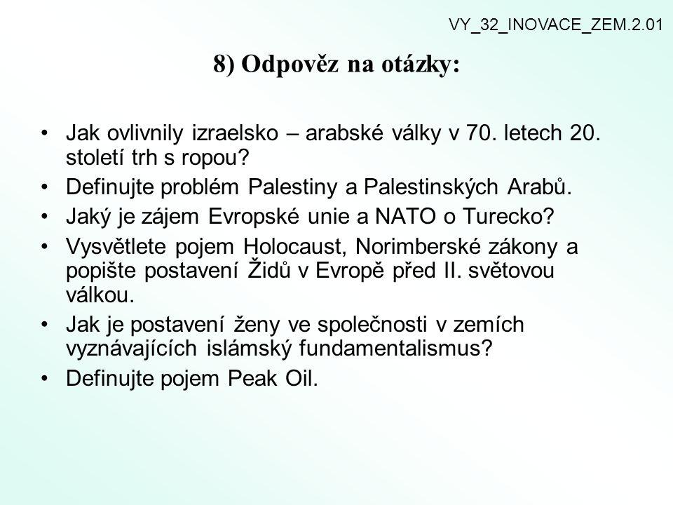 VY_32_INOVACE_ZEM.2.01 8) Odpověz na otázky: Jak ovlivnily izraelsko – arabské války v 70. letech 20. století trh s ropou