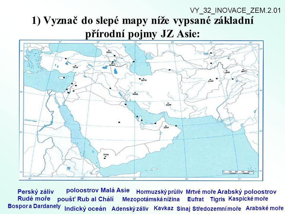 1) Vyznač do slepé mapy níže vypsané základní přírodní pojmy JZ Asie: