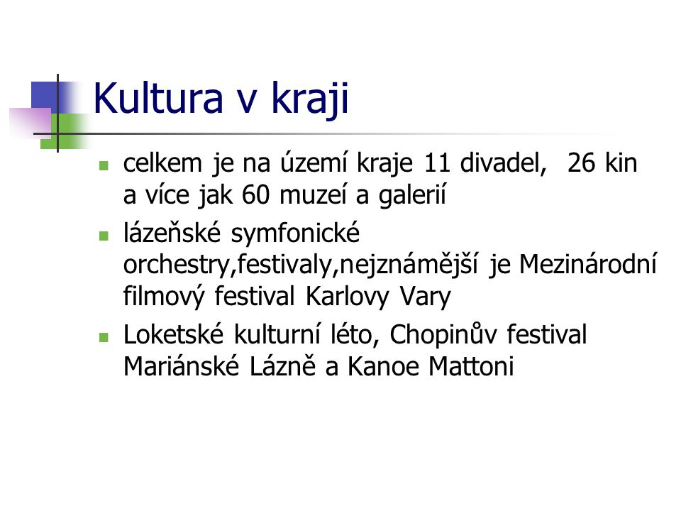 Kultura v kraji celkem je na území kraje 11 divadel, 26 kin a více jak 60 muzeí a galerií.