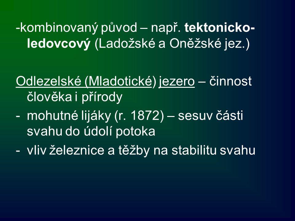-kombinovaný původ – např. tektonicko-ledovcový (Ladožské a Oněžské jez.)
