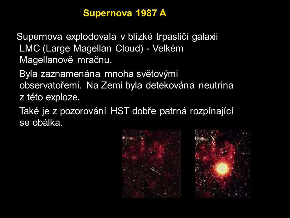 Supernova 1987 A Supernova explodovala v blízké trpasličí galaxii LMC (Large Magellan Cloud) - Velkém Magellanově mračnu.