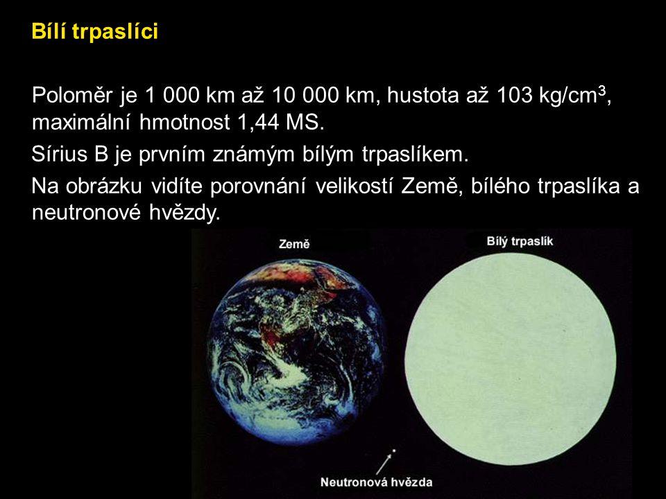 Bílí trpaslíci Poloměr je 1 000 km až 10 000 km, hustota až 103 kg/cm3, maximální hmotnost 1,44 MS.