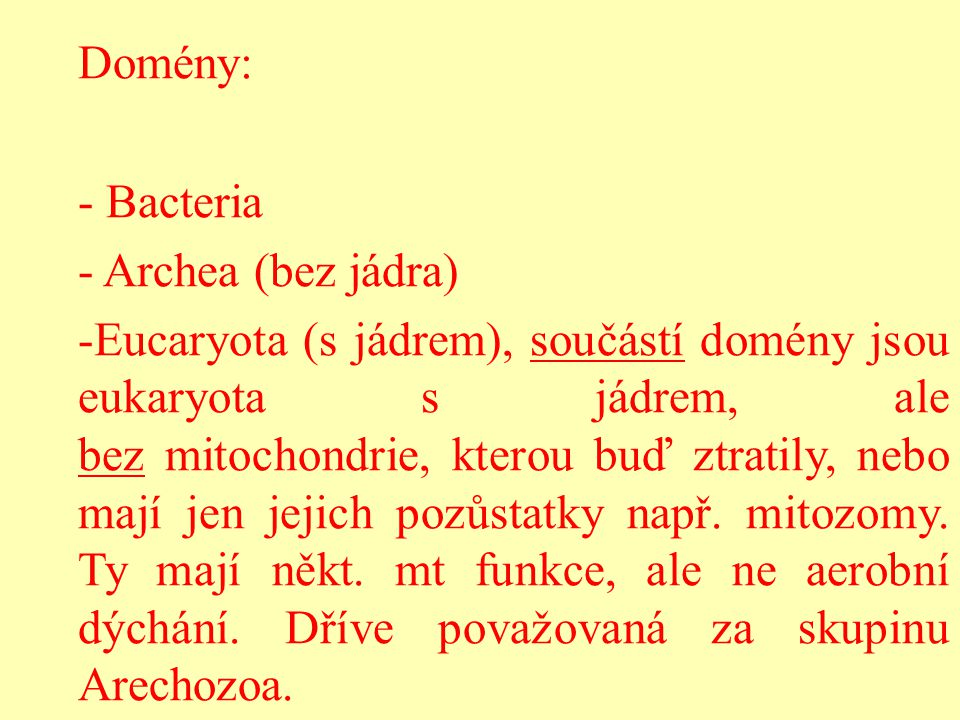 Domény: - Bacteria. - Archea (bez jádra)
