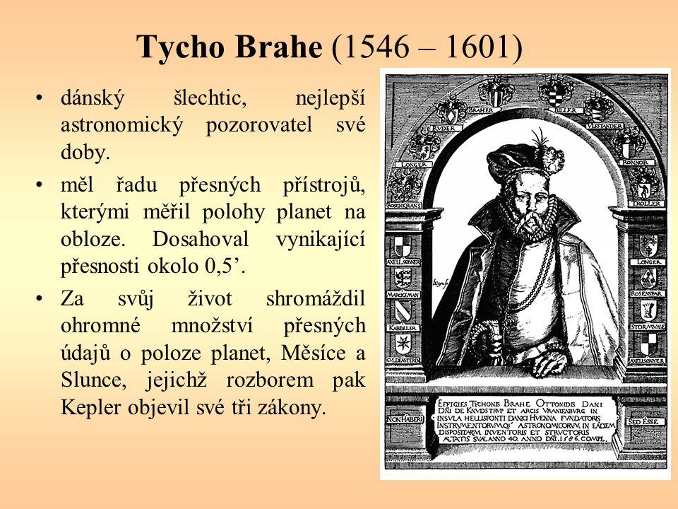 Tycho Brahe (1546 – 1601) dánský šlechtic, nejlepší astronomický pozorovatel své doby.