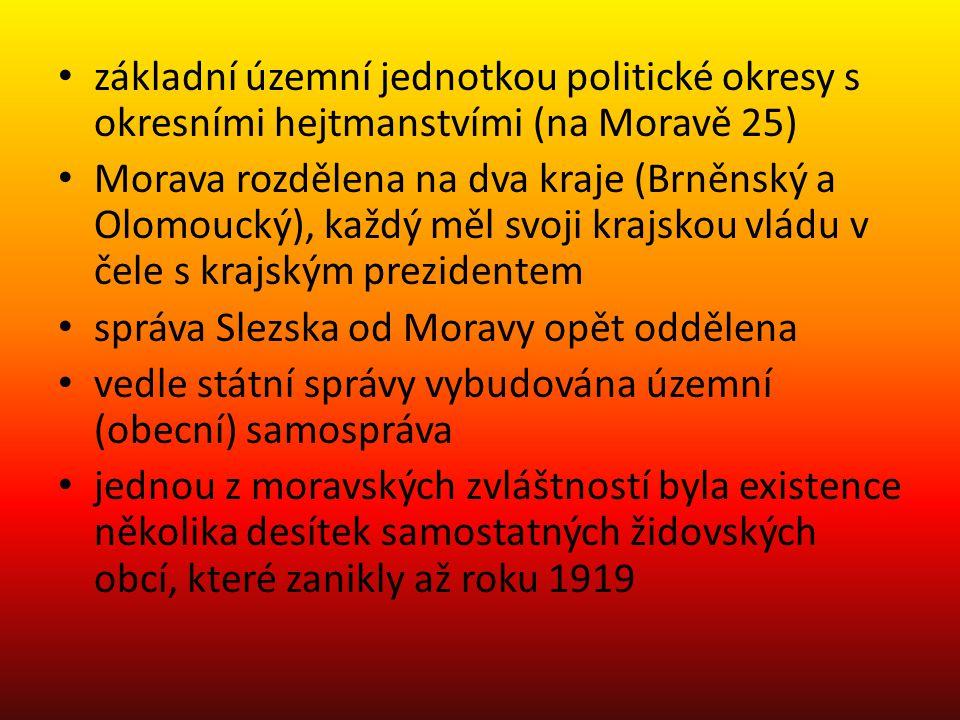 základní územní jednotkou politické okresy s okresními hejtmanstvími (na Moravě 25)