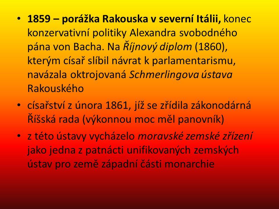 1859 – porážka Rakouska v severní Itálii, konec konzervativní politiky Alexandra svobodného pána von Bacha. Na Říjnový diplom (1860), kterým císař slíbil návrat k parlamentarismu, navázala oktrojovaná Schmerlingova ústava Rakouského