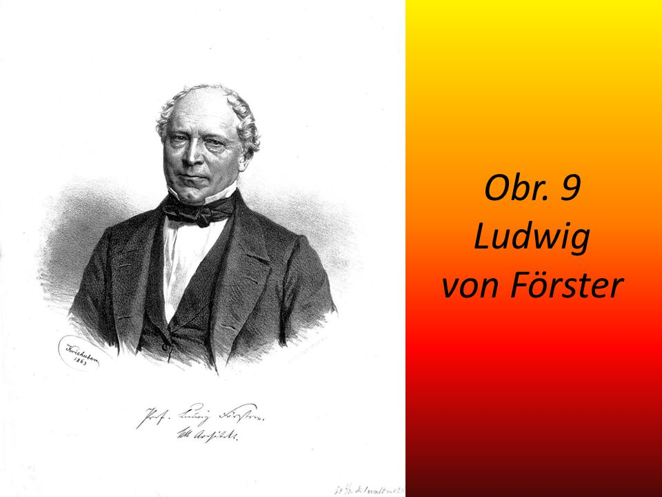 Obr. 9 Ludwig von Förster