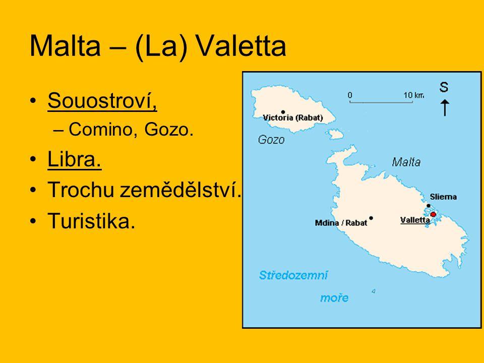 Malta – (La) Valetta Souostroví, Libra. Trochu zemědělství. Turistika.