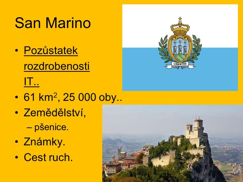 San Marino Pozůstatek rozdrobenosti IT.. 61 km2, 25 000 oby..