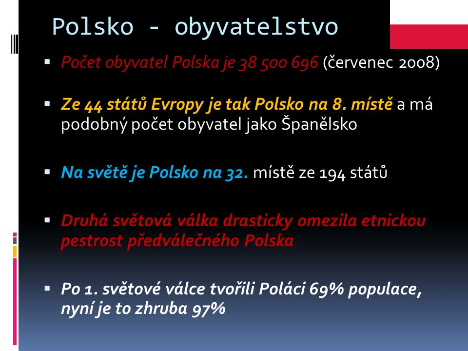Polsko - obyvatelstvo Počet obyvatel Polska je 38 500 696 (červenec 2008)