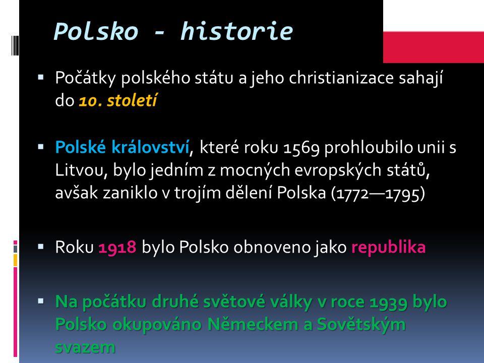 Polsko - historie Počátky polského státu a jeho christianizace sahají do 10. století.