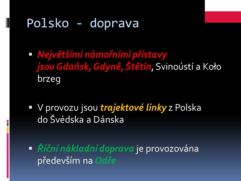 Polsko - doprava Největšími námořními přístavy jsou Gdaňsk, Gdyně, Štětín, Svinoústí a Koło brzeg.