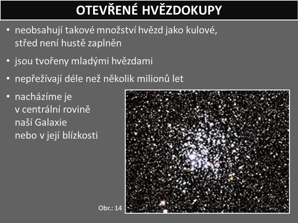 OTEVŘENÉ HVĚZDOKUPY neobsahují takové množství hvězd jako kulové, střed není hustě zaplněn. jsou tvořeny mladými hvězdami.