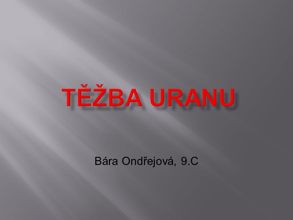 Těžba Uranu Bára Ondřejová, 9.C