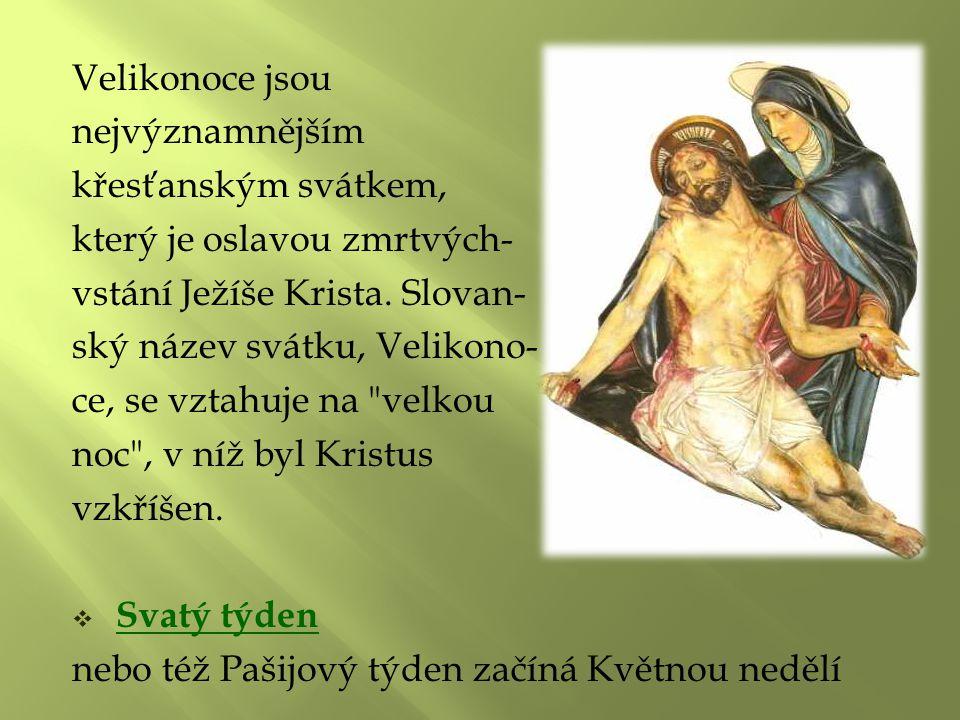 Velikonoce jsou nejvýznamnějším. křesťanským svátkem, který je oslavou zmrtvých- vstání Ježíše Krista. Slovan-