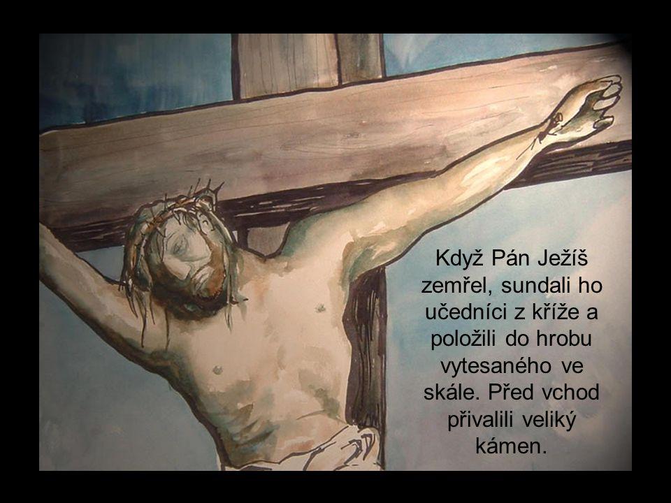 Když Pán Ježíš zemřel, sundali ho učedníci z kříže a položili do hrobu vytesaného ve skále.