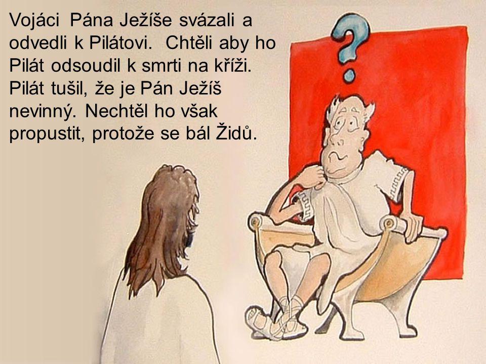 Vojáci Pána Ježíše svázali a odvedli k Pilátovi