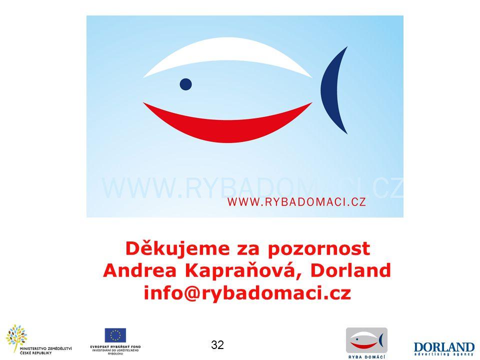 Děkujeme za pozornost Andrea Kapraňová, Dorland info@rybadomaci.cz