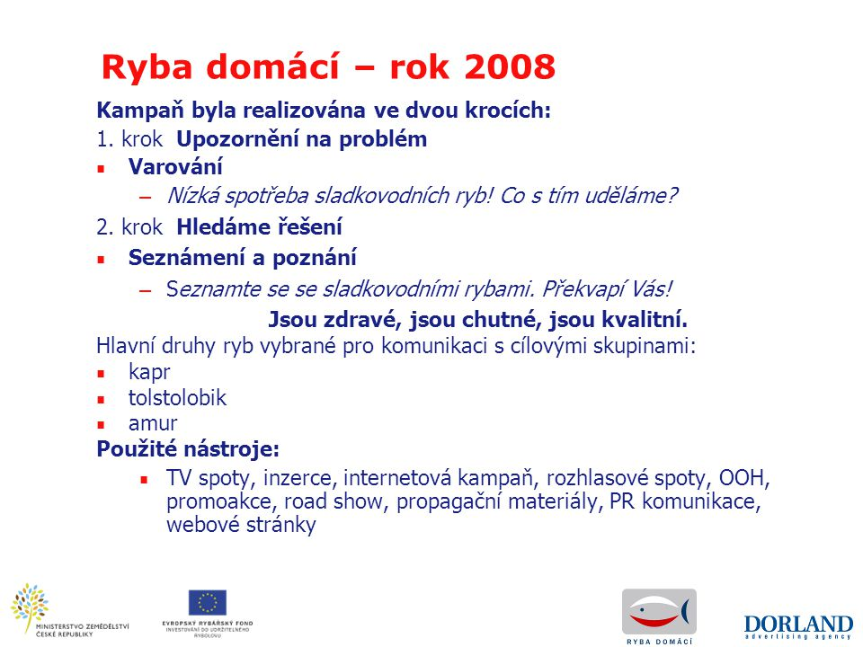Ryba domácí – rok 2008 Kampaň byla realizována ve dvou krocích: