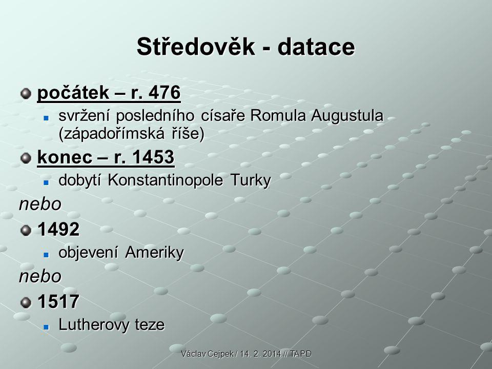 Středověk - datace počátek – r. 476 konec – r. 1453 nebo 1492 1517