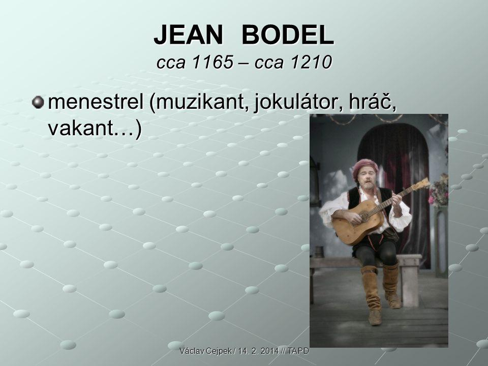 JEAN BODEL cca 1165 – cca 1210 menestrel (muzikant, jokulátor, hráč, vakant…) Václav Cejpek / 14.