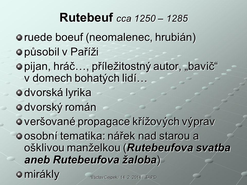 Rutebeuf cca 1250 – 1285 ruede boeuf (neomalenec, hrubián)