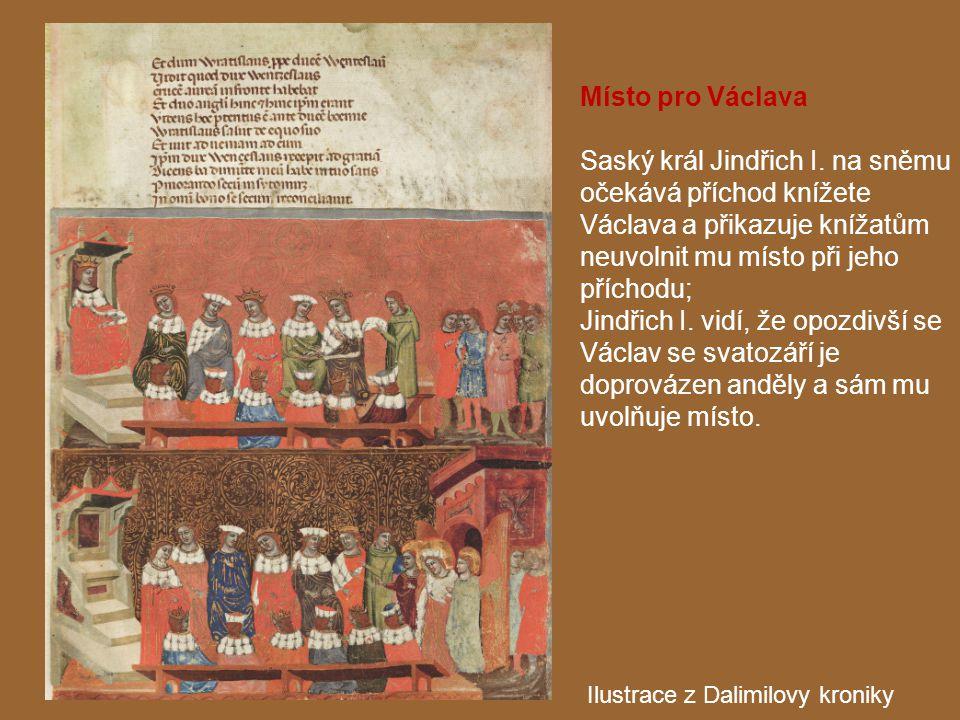 Místo pro Václava Saský král Jindřich I. na sněmu očekává příchod knížete Václava a přikazuje knížatům neuvolnit mu místo při jeho příchodu;