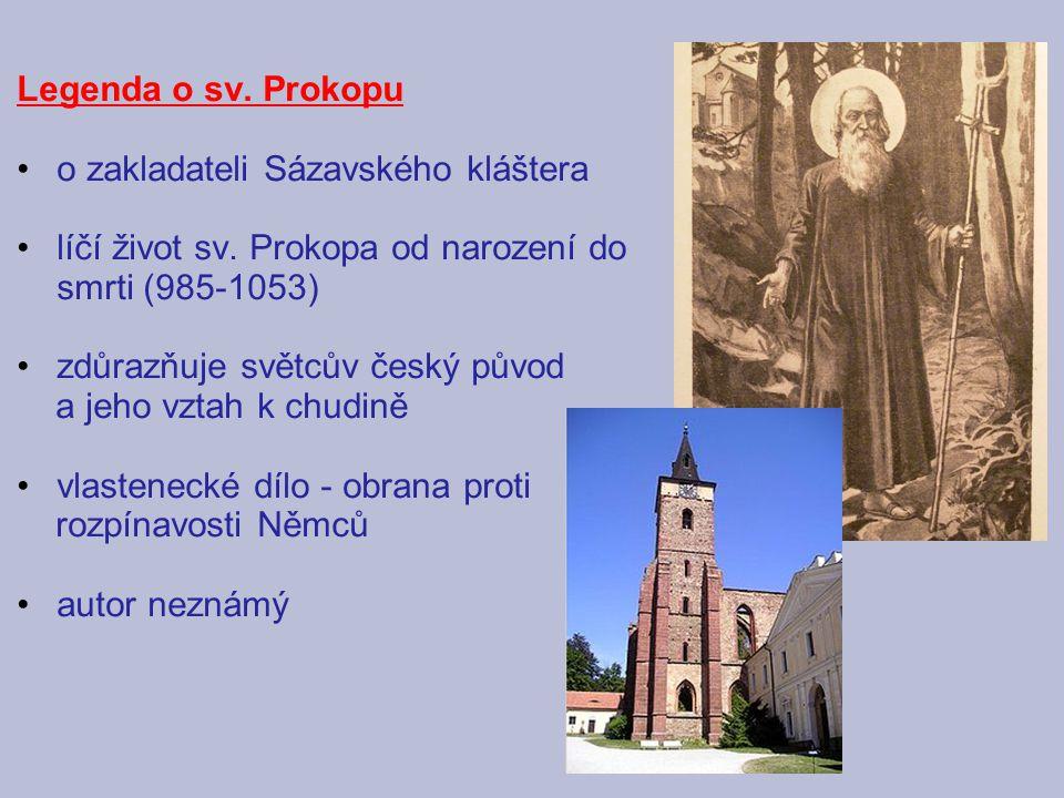 Legenda o sv. Prokopu o zakladateli Sázavského kláštera. líčí život sv. Prokopa od narození do smrti (985-1053)