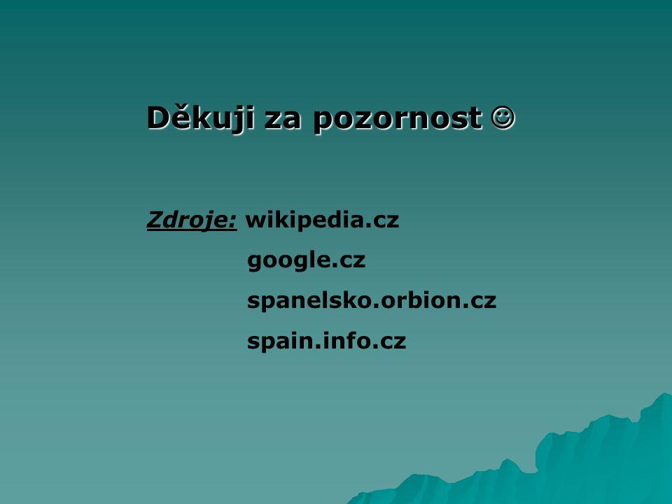 Děkuji za pozornost  Zdroje: wikipedia.cz google.cz
