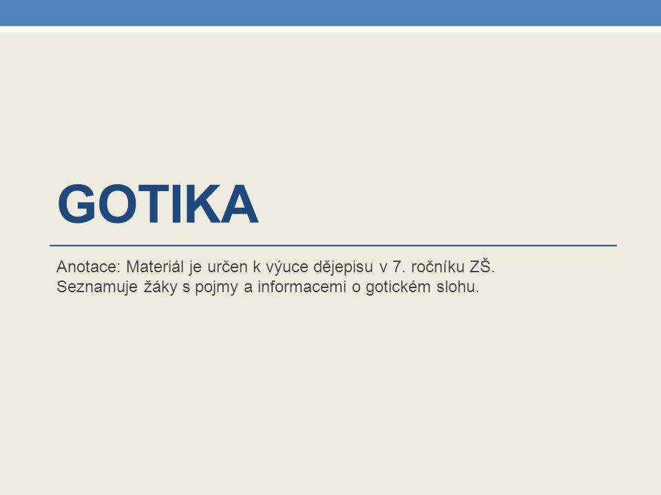 Gotika Anotace: Materiál je určen k výuce dějepisu v 7.