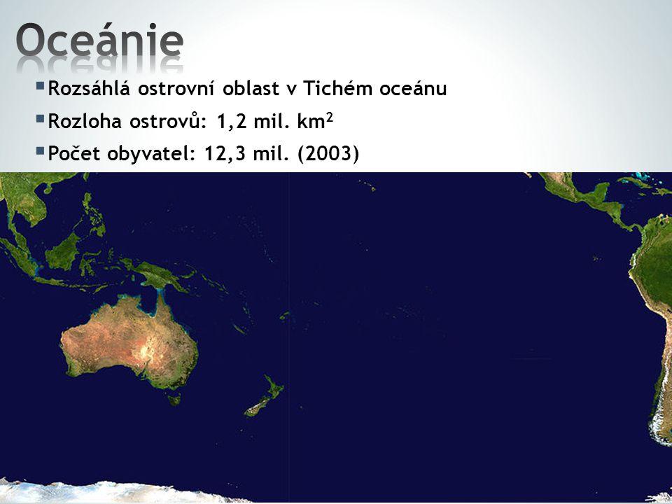 Oceánie Rozsáhlá ostrovní oblast v Tichém oceánu