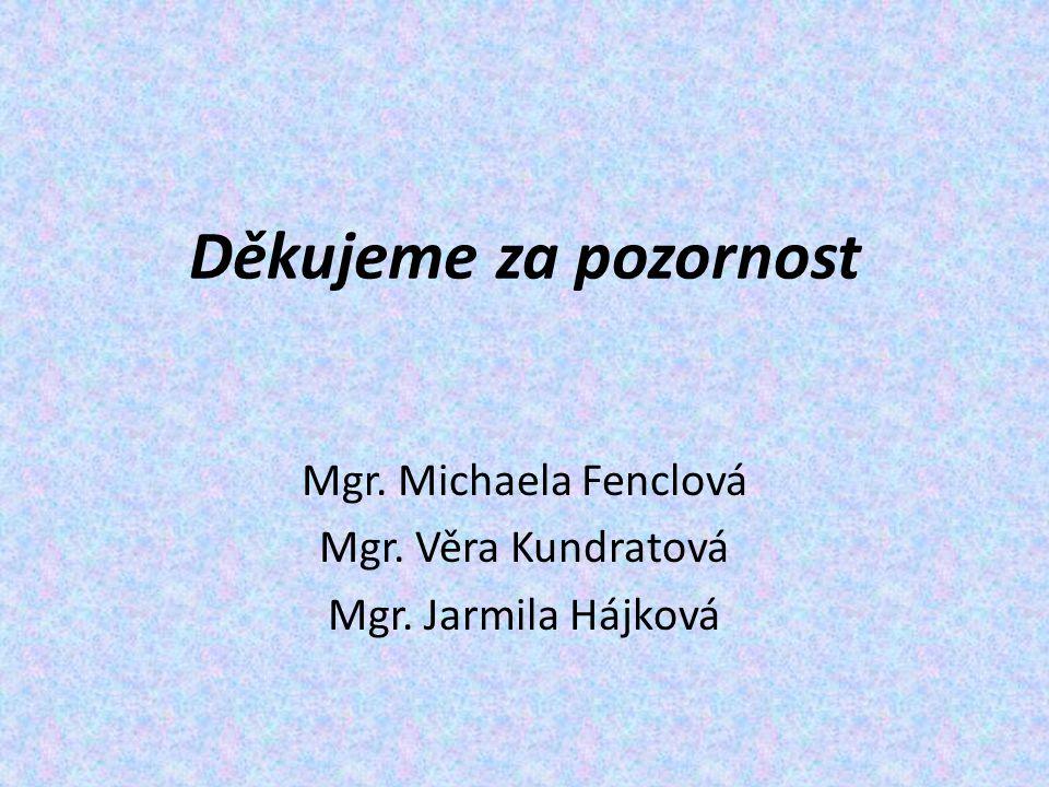 Mgr. Michaela Fenclová Mgr. Věra Kundratová Mgr. Jarmila Hájková