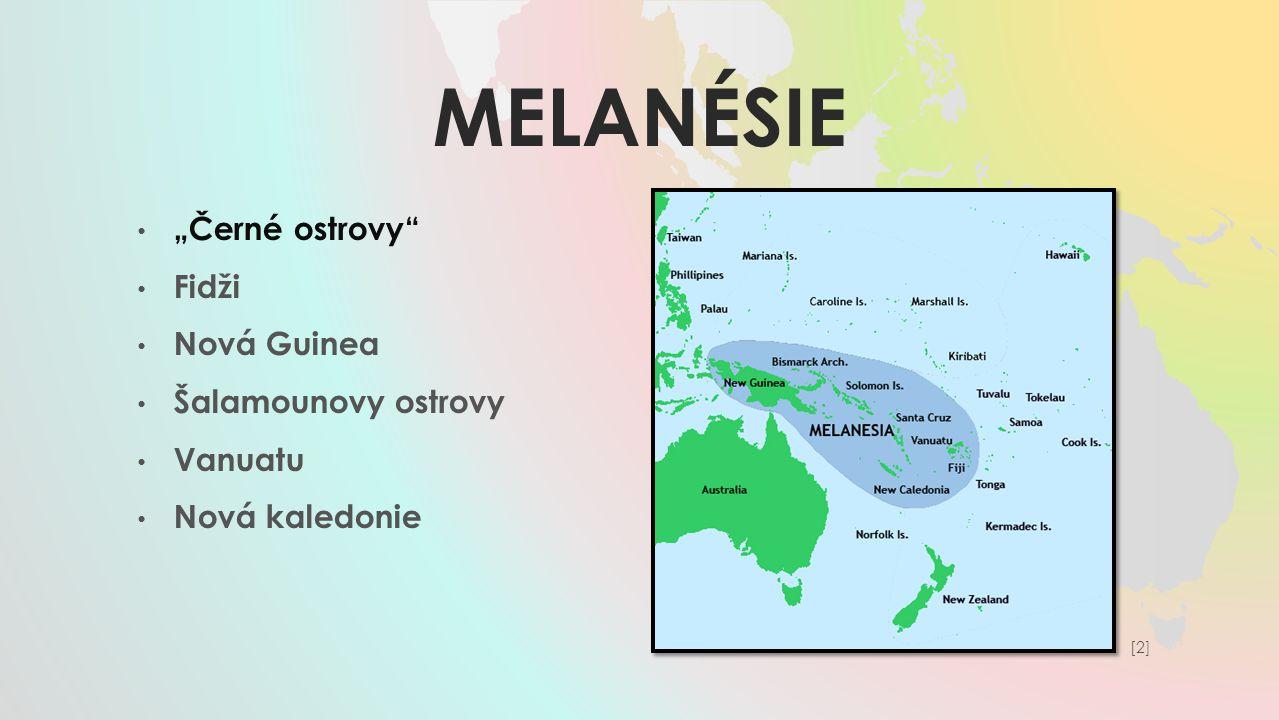 """melanésie """"Černé ostrovy Fidži Nová Guinea Šalamounovy ostrovy"""
