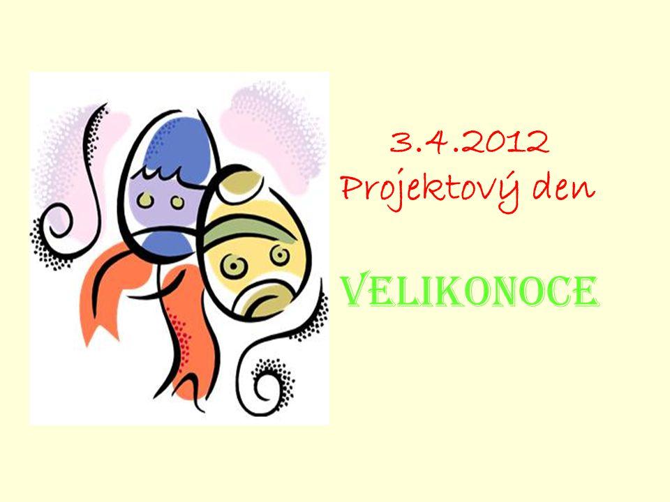 3.4.2012 Projektový den VELIKONOCE