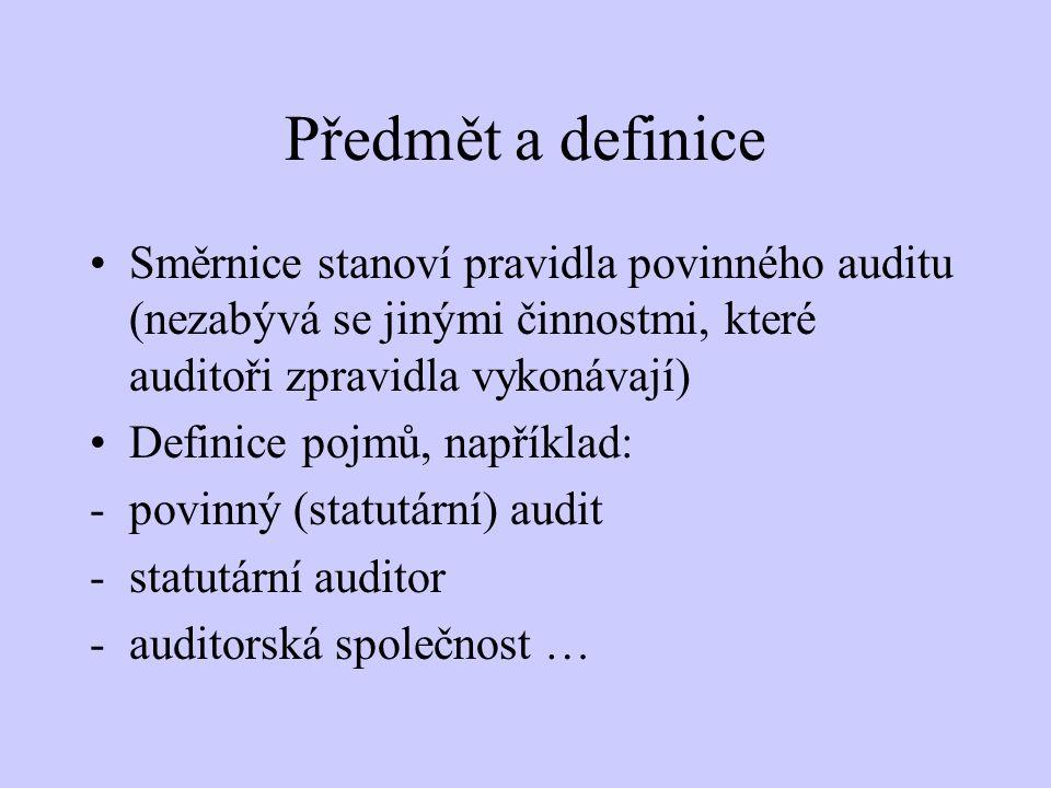 Předmět a definice Směrnice stanoví pravidla povinného auditu (nezabývá se jinými činnostmi, které auditoři zpravidla vykonávají)